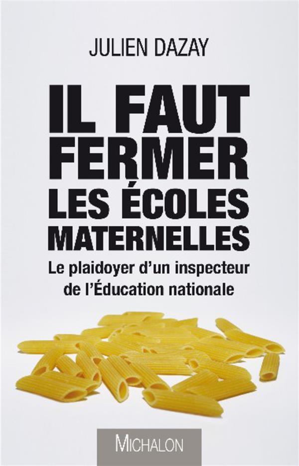 IL FAUT FERMER LES ECOLES MATERNELLES: LE PLAIDOYER D'UN INSPECTEUR DE L'EDUCATION NATIONALE