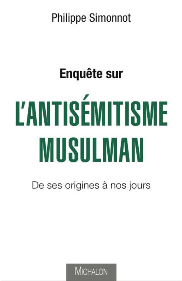 ENQUETE SUR L'ANTISEMITISME MUSULMAN - DE SES ORIGINES A NOS JOURS