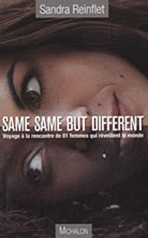 SAME, SAME BUT DIFFERENT VOYAGE A LA RENCONTRE DE DE 81 FEMMES QUI REVEILLENT LE MONDE