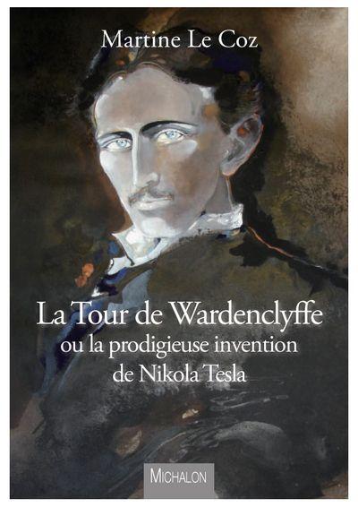 LA TOUR DE WARDENCLYFFE OU LA PRODIGIEUSE INVENTION DE NIKOLA TESLA