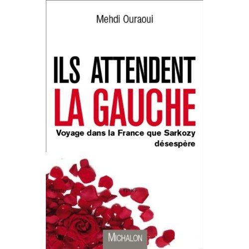 EN ATTENDANT LA GAUCHE - VOYAGE DANS LA FRANCE QUE SARKOZY DESESPERE