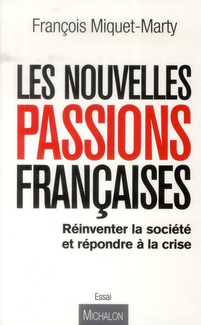 LES NOUVELLES PASSIONS FRANCAISES : REFONDER LA SOCIETE ET SORTIR DE LA CRISE