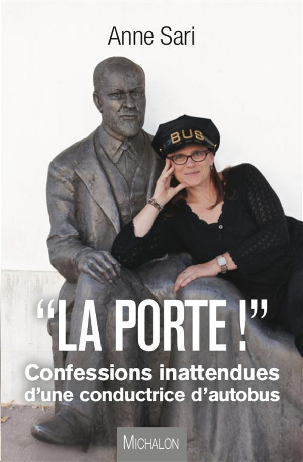 LA PORTE ! CONFESSIONS INATTENDUES D'UNE CONDUCTRICE D'AUTOBUS