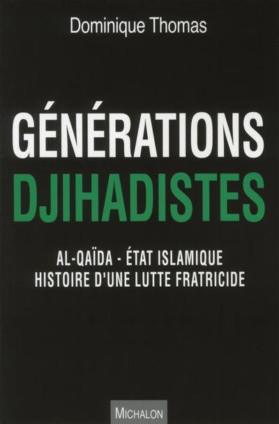 GENERATIONS DJIHADISTES - AL-QAIDA - ETAT ISLAMIQUE HISTOIRE D'UNE LUTTE FRATRICIDE