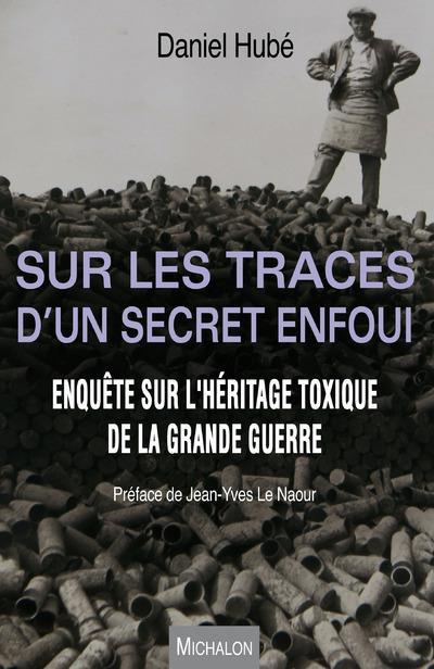SUR LES TRACES D'UN SECRET ENFOUI. ENQUETE SUR L'HERITAGE TOXIQUE DE LA GRANDE GUERRE