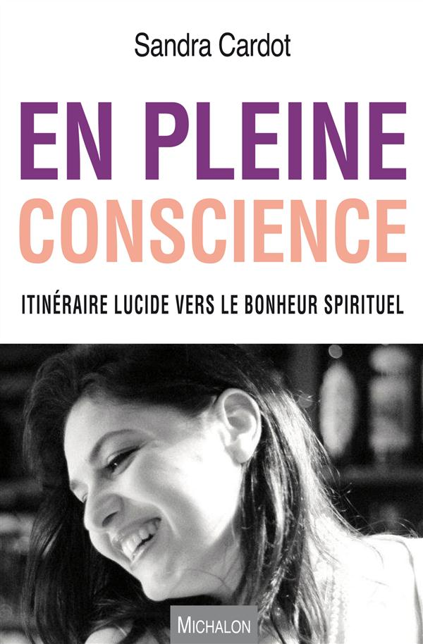 EN PLEINE CONSCIENCE. ITINERAIRE LUCIDE VERS LE BONHEUR SPIRITUEL