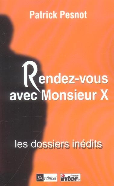 RENDEZ-VOUS AVEC MONSIEUR X : LES DOSSIERS INEDITS