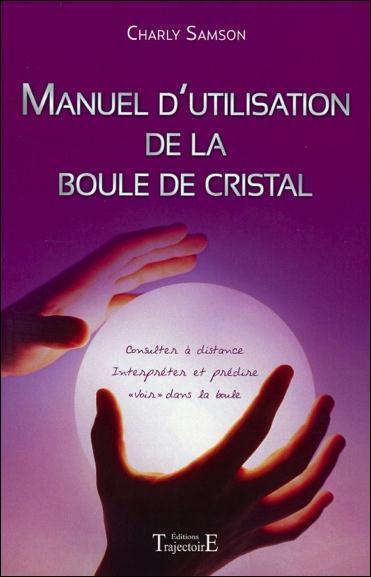 MANUEL D'UTILISATION DE LA BOULE DE CRISTAL
