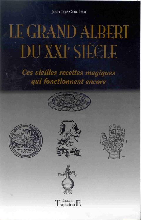LE GRAND ALBERT DU XXIE SIECLE : CES VIEILLES RECETTES MAGIQUES QUI FONCTIONNENT ENCORE