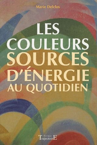 LES COULEURS, SOURCES D'ENERGIE AU QUOTIDIEN : SYMBOLISME, INFLUENCES, UTILISATIONS PRATIQUES ET ESO