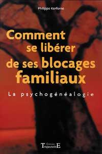COMMENT SE LIBERER DE SES BLOCAGES FAMILIAUX : LA PSYCHOGENEALOGIE