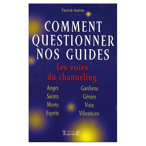 COMMENT QUESTIONNER SES GUIDES - CHANNELING