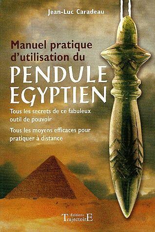MANUEL PRATIQUE D'UTILISATION DU PENDULE EGYPTIEN
