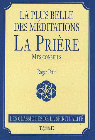LA PLUS BELLE DES MEDITATIONS : LA PRIERE, MES CONSEILS