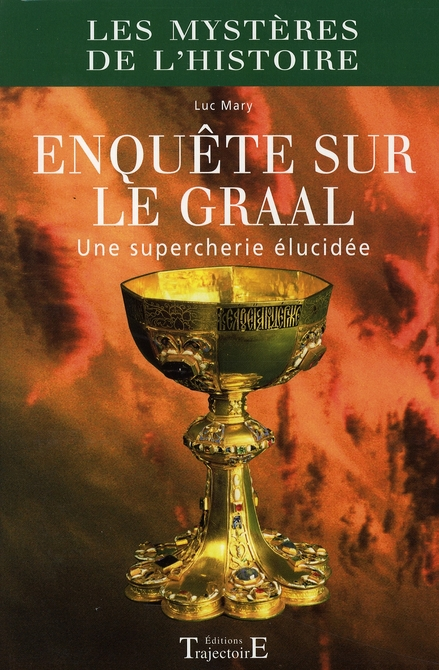 ENQUETE SUR LE GRAAL : UNE SUPERCHERIE ELUCIDEE