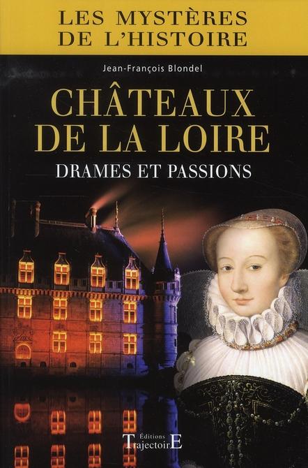 CHATEAUX DE LA LOIRE : DRAMES ET PASSIONS