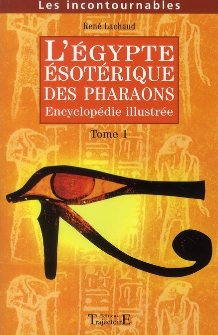 L'EGYPTE ESOTERIQUE DES PHARAONS : ENCYCLOPEDIE ILLUSTREE. VOLUME 1