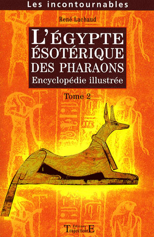 L'EGYPTE ESOTERIQUE DES PHARAONS : ENCYCLOPEDIE ILLUSTREE. VOLUME 2
