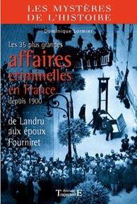 35 GRANDES AFFAIRES CRIMINELLES EN FRANCE DEPUIS 1900