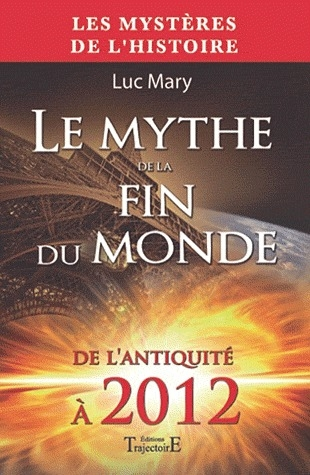 LE MYTHE DE LA FIN DU MONDE : DE L'ANTIQUITE A 2012