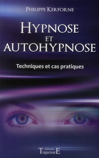 HYPNOSE ET AUTOHYPNOSE - TECHNIQUES ET CAS PRATIQUES