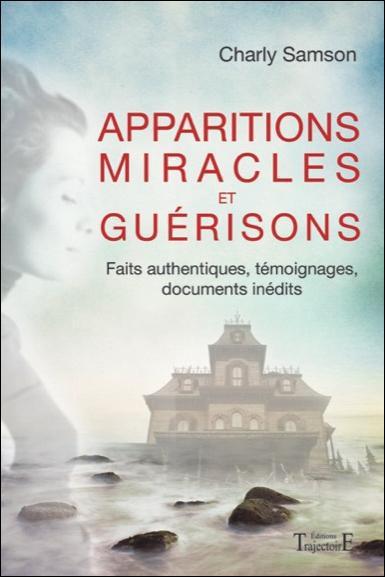 APPARITIONS, MIRACLES ET GUERISONS - FAITS AUTHENTIQUES
