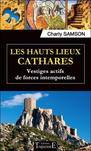 LES HAUTS LIEUX CATHARES - VESTIGES ACTIFS DE FORCES INTEMPORELLES