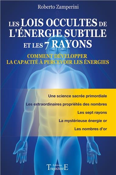 LES LOIS OCCULTES DE L'ENERGIE SUBTILE ET LES 7 RAYONS - COMMENT DEVELOPPER LA CAPACITE A PERCEVOIR