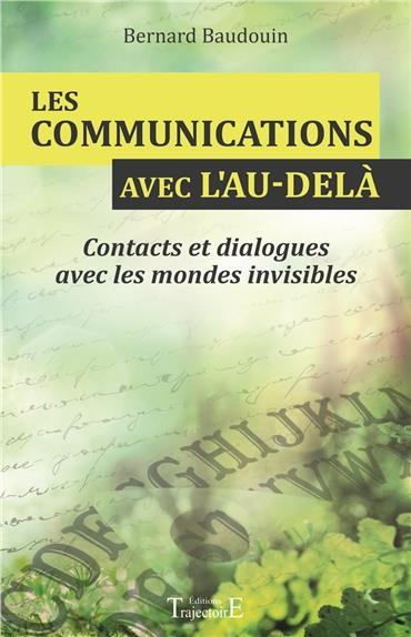 LES COMMUNICATIONS AVEC L'AU-DELA - CONTACTS ET DIALOGUES AVEC LES MONDES INVISIBLES