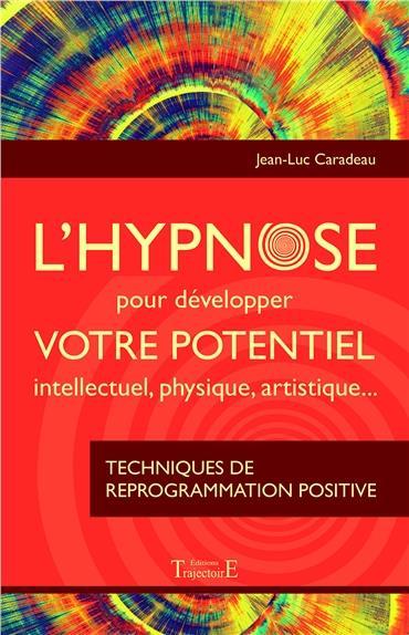 L'HYPNOSE POUR DEVELOPPER VOTRE POTENTIEL INTELLECTUEL, PHYSIQUE, ARTISTIQUE...