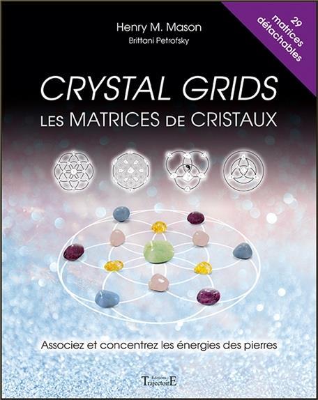 CRYSTAL GRIDS - LES MATRICES DE CRISTAUX - ASSOCIEZ ET CONCENTREZ LES ENERGIES DES PIERRES