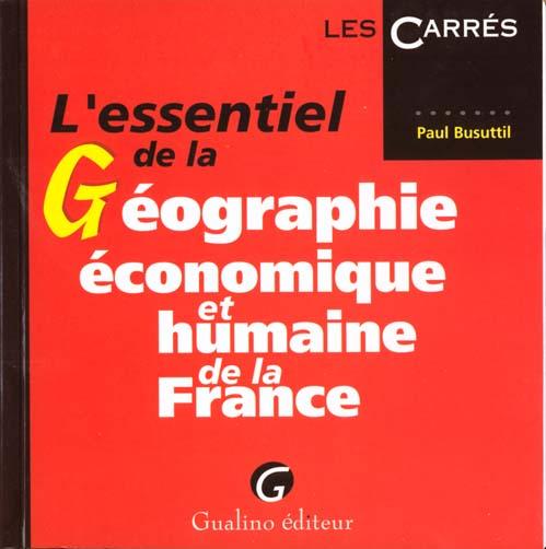 L'ESSENTIEL DE LA GEOGRAPHIE ECONOMIQUE ET HUMAINE DE LA FRANCE