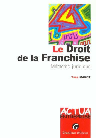 LE DROIT DE LA FRANCHISE - MEMENTO PRATIQUE