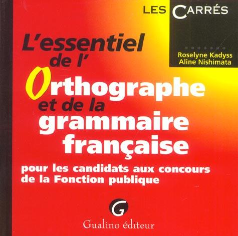 L'ESSENTIEL DE L'ORTHOGRAPHE ET DE LA GRAMMAIRE FRANCAISE POUR LES CANDIDATS AUX