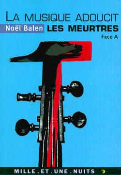 LA MUSIQUE ADOUCIT LES MEURTRES - VARIATIONS SINISTRES ET MUSICALES. FACE A