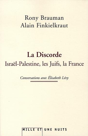 LA DISCORDE - ISRAEL-PALESTINE, LES JUIFS, LA FRANCE CONVERSATIONS AVEC ELISABETH LEVY