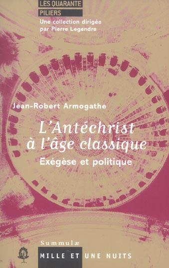 L'ANTECHRIST A L'AGE CLASSIQUE - EXEGESE ET POLITIQUE