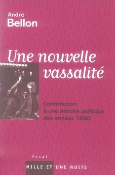 NOUVELLE VASSALITE HISTOIRE DES ANNEES 1980 - CONTRIBUTION A UNE HISTOIRE POLITIQUE DES ANNEES 1980