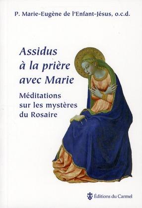ASSIDUS A LA PRIERE AVEC MARIE MEDITATIONS SUR LES MYSTERES DU ROSAIRE