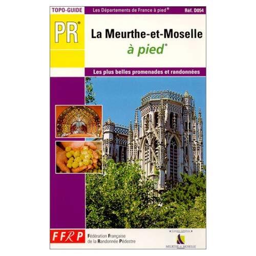 LA MEURTHE-ET-MOSELLE A PIED 39 PROMENADES ET RANDONNEES - TOPO-GUIDE PR, LES PLUS BELLES PROMENADES