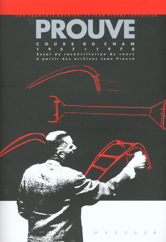 COURS CNAM 1957-1970 - ESSAI DE RECONSTITUTION DU COURS A PARTIR DES ARCHIVES JEAN PROUVE