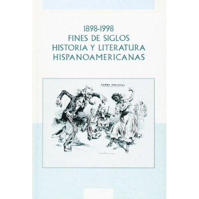 1898-1998  FINES DE SIGLOS , HISTORIA Y LITERATURA HISPANOAMERICANAS