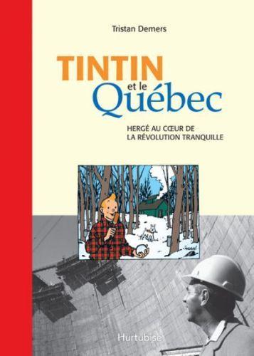 TINTIN ET LE QUEBEC : HERGE AU COEUR DE LA REVOLUTION TRANQUILLE