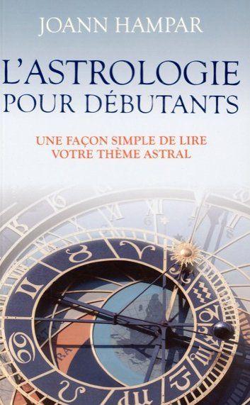 L'ASTROLOGIE POUR DEBUTANTS - UNE FACON SIMPLE DE LIRE VOTRE THEME ASTRAL