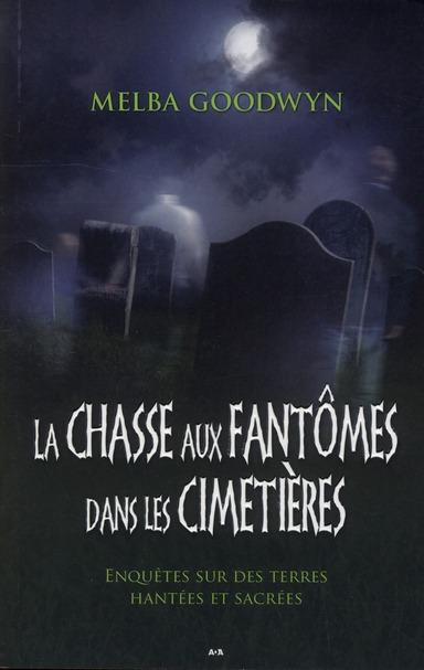La chasse aux fantômes dans les cimetières, Enquêtes sur des terres hantées et sacrées