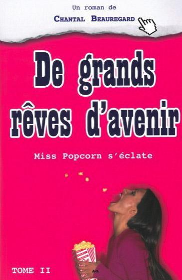 DE GRANDS REVES D'AVENIR - MISS POPCORN S'ECLATE T2