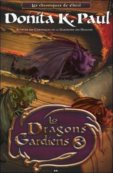 LES DRAGONS GARDIENS - LES CHRONIQUES DE CHIRIL T3
