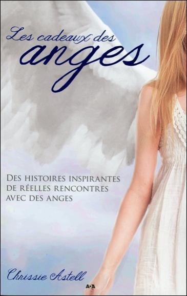 LES CADEAUX DES ANGES - DES HISTOIRES INSPIRANTES DE REELLES RENCONTRES AVEC DES ANGES