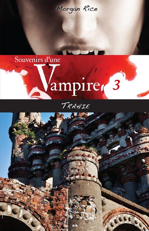 SOUVENIRS D'UNE VAMPIRE - T3 : TRAHIE