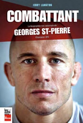 Le combattant, La biographie non autorisée de Georges St-Pierre, champion UFC